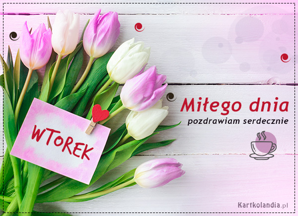 eKartki elektroniczne z tagiem: e-Kartka pozdrowienia Miłego wtorku!,