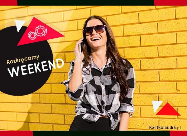 eKartki elektroniczne z tagiem: e-Kartka pozdrowienia Rozkręcamy weekend,