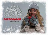 eKartki Wyraź uczucia -> Pozdrowienia Pozdrawiam cieplutko!,