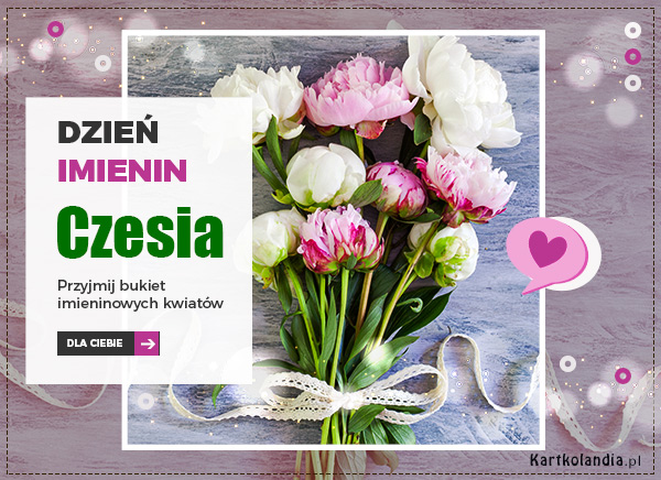 Czesia - Przyjmij kwiaty!