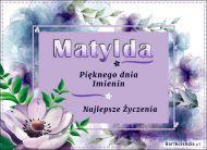 eKartki elektroniczne z tagiem: Kartka na imieniny Matylda - Pięknego dnia Imienin,