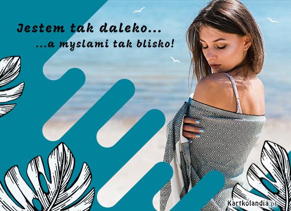 eKartki Wyraź uczucia -> Myślę o Tobie Myślami tak blisko...,