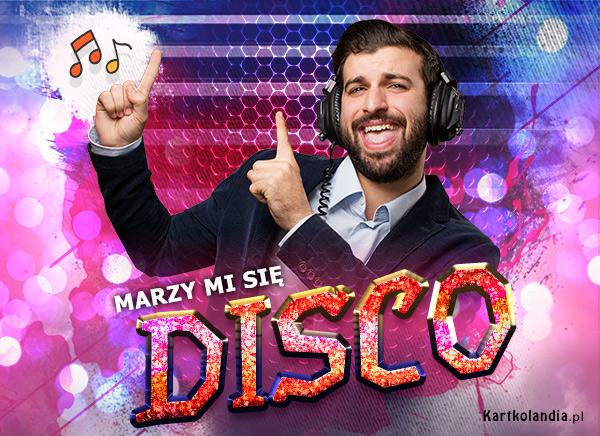 eKartki Wyraź uczucia -> Marzenia Marzy mi się Disco!,