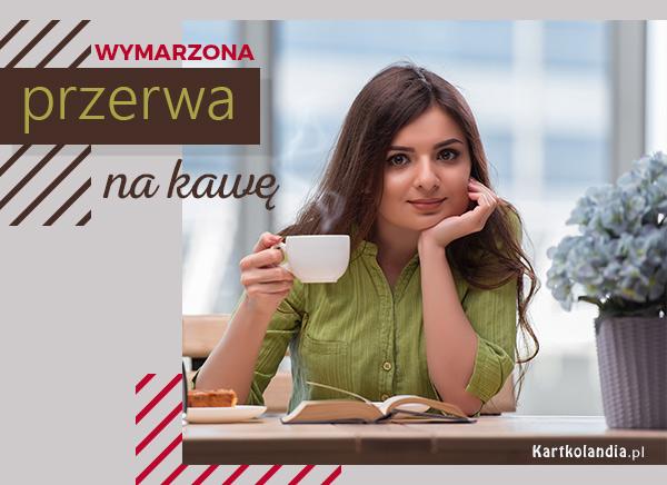 eKartki elektroniczne z tagiem: Kawa Wymarzona przerwa na kawę!,