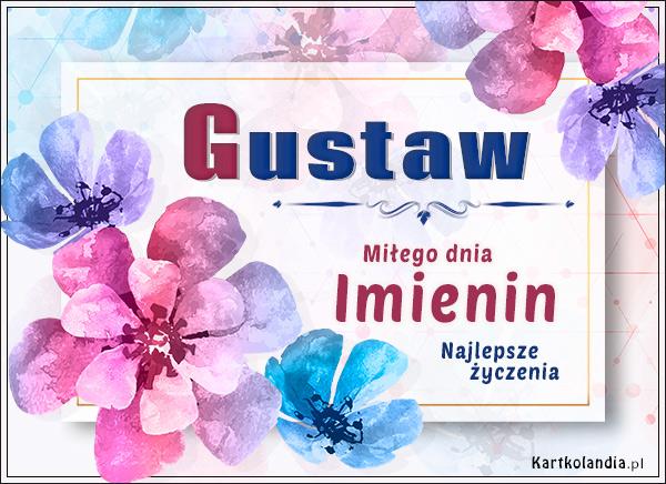 eKartki elektroniczne z tagiem: Kwiaty Gustaw - Miłego dnia Imienin!,