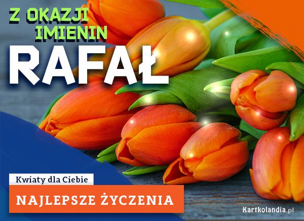 eKartki elektroniczne z tagiem: Kwiaty Rafał - Z okazji Imienin...,