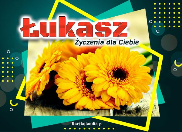 eKartki elektroniczne z tagiem: Kwiaty Łukasz - Życzenia dla Ciebie,